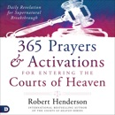 365 Prayers and Activations for Entering the Courts of Heaven: Daily Revelation for Supernatural Breakthrough (Unabridged) MP3 Audiobook
