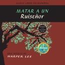 Matar a un ruiseñor (To Kill a Mockingbird - Spanish Edition) MP3 Audiobook