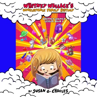 Whitney Wallace's Unbelievable Family History: Children's Book, Perfect for Bedtime & Young Readers, for 4-10 Year Olds (Whitney Learns a Lesson, Volume 1) (Unabridged) E-Book Download