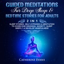 Guided Meditations For Deep Sleep& Bedtime Stories For Adults (2 in 1): Sleep Stories, Self-Hypnosis& Meditation To Overcome Insomnia, Anxiety, Sleep Deeply & Develop Mindfulness MP3 Audiobook