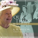 Our Times: The Age of Elizabeth II MP3 Audiobook