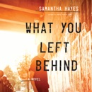 What You Left Behind: A Novel MP3 Audiobook
