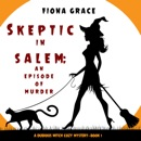 Skeptic in Salem: An Episode of Murder (A Dubious Witch Cozy Mystery—Book 1) MP3 Audiobook
