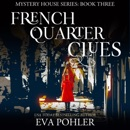 French Quarter Clues: The Mystery House, Book 3 (Unabridged) MP3 Audiobook