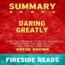 Summary of Daring Greatly: How the Courage to Be Vulnerable Transforms the Way We Live, Love, Parent, and Lead: By Fireside Reads (Unabridged) MP3 Audiobook
