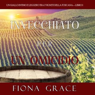 Invecchiato per un Omicidio (Un Giallo Intimo tra i Vigneti della Toscana—Libro 1) E-Book Download