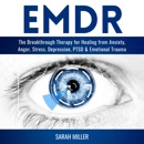 EMDR: The Breakthrough Therapy for Healing from Anxiety, Anger, Stress, Depression, PTSD & Emotional Trauma MP3 Audiobook