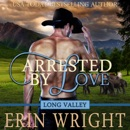 Arrested by Love: A Western Romance Novel (Long Valley Romance Book 3) MP3 Audiobook