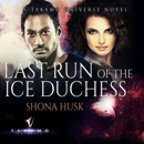 Last Run of the Ice Duchess: A Takamo Universe Novel (A Tale of the Distan Colonies) (Unabridged) MP3 Audiobook