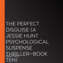 The Perfect Disguise (A Jessie Hunt Psychological Suspense Thriller—Book Ten) MP3 Audiobook