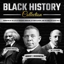 Black History Collection: Narrative of the Life of Frederick Douglass, up from Slavery, and the Souls of Black Folk (Unabridged) MP3 Audiobook