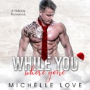 While You Were Gone: A Christmas Second Chance Romance (Unabridged) MP3 Audiobook