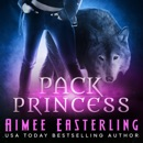Pack Princess: A Fantastical Werewolf Adventure: Wolf Rampant, Book 2 (Unabridged) MP3 Audiobook