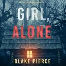 Girl, Alone (An Ella Dark FBI Suspense Thriller—Book 1) MP3 Audiobook