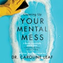 Cleaning Up Your Mental Mess: 5 Simple, Scientifically Proven Steps to Reduce Anxiety, Stress, and Toxic Thinking listen, audioBook reviews, mp3 download