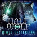 Half Wolf: Alpha Underground Series, Book 1 (Unabridged) MP3 Audiobook