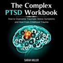 The Complex PTSD Workbook: How to Overcome Traumatic Stress Symptoms and Heal From Childhood Trauma MP3 Audiobook