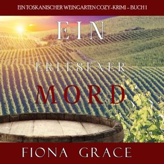 Ein erlesener Mord [An Exquisite Murder]: Ein Toskanischer Weingarten Cozy-Krimi - Buch 1 [A Tuscan Vineyard Cozy Thriller, Book 1] (Unabridged) E-Book Download