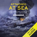 Attacked at Sea: A True World War II Story of a Family's Fight for Survival (The True Rescue Series, Book 4) (Unabridged) MP3 Audiobook
