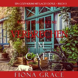 Verbrechen im Café [Crime in the Café]: Ein Cozy-Krimi mit Lacey Doyle, Buch 3 [A Lacey Doyle Cozy Mystery., Book 3] (Unabridged) E-Book Download