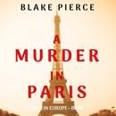 A Murder in Paris (A Year in Europe—Book 1) MP3 Audiobook