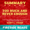 Summary of Too Much and Never Enough: How My Family Created the World's Most Dangerous Man: By Mary L. Trump (Unabridged) MP3 Audiobook