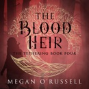 The Blood Heir: The Tethering, Book 4 (Unabridged) MP3 Audiobook