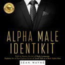 Alpha Male Identikit: Path to Master the Art of Body Language. Exploits Art of Eye Contact & Art of Small Talk as a Real Alpha Man. (Unabridged) MP3 Audiobook