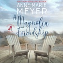 A Magnolia Friendship: A Sweet, Small Town Story MP3 Audiobook