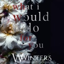 What I Would Do For You: This Love Hurts Trilogy Collection MP3 Audiobook