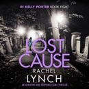 Lost Cause: An Addictive and Gripping Crime Thriller (Detective Kelly Porter, Book 8) (Unabridged) MP3 Audiobook