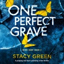 One Perfect Grave: A Gripping and Heart-Pounding Crime Thriller (Nikki Hunt, Book 2) (Unabridged) MP3 Audiobook