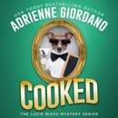 Cooked: A Fast-Paced, Laugh-out-Loud Cozy Culinary Mystery: A Lucie Rizzo Mystery, Book 6 (Unabridged) MP3 Audiobook