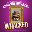 Whacked: Mobsters, Murder, and Mayhem! A Cozy Mystery Comedy (A Lucie Rizzo Mystery, Book 5) (Unabridged) MP3 Audiobook
