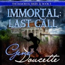Immortal: Last Call: The Immortal Series, Book 6 (Unabridged) MP3 Audiobook