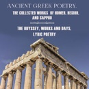 Ancient Greek Poetry. The Collected Works of Homer, Hesiod and Sappho: The Odyssey, Works and Days, Lyric Poetry (Unabridged) MP3 Audiobook