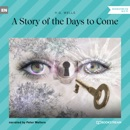 A Story of the Days to Come (Unabridged) MP3 Audiobook