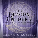 The Dragon Unbound: The Tethering, Book 3 (Unabridged) MP3 Audiobook