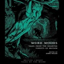Weird Woods: Tales from the Haunted Forests of Britain: British Library Tales of the Weird, Book 16 (Unabridged) MP3 Audiobook