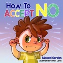 How to Accept No: Children's Book About Emotions & Feelings, Kids Ages 3-5, Preschool Books (Self-Regulation Skills, Book 10) (Unabridged) MP3 Audiobook