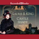 Castle Shade: A Novel of Suspense Featuring Mary Russell and Sherlock Holmes. MP3 Audiobook
