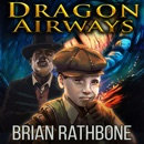 Dragon Airways: Enchanting fantasy adventure with dragons, magic, and a steampunk twist MP3 Audiobook