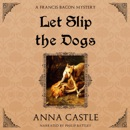 Let Slip the Dogs: A Francis Bacon Mystery (Unabridged) MP3 Audiobook