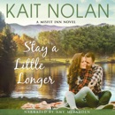 Stay a Little Longer: A Small Town Family Romance (The Misfit Inn, Book 3) (Unabridged) MP3 Audiobook