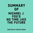Summary of Michael J. Fox's No Time Like the Future (Unabridged) MP3 Audiobook