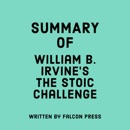 Summary of William B. Irvine's The Stoic Challenge (Unabridged) MP3 Audiobook