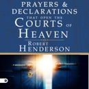 Prayers and Declarations That Open the Courts of Heaven (Unabridged) MP3 Audiobook