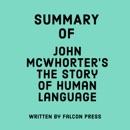 Summary of John McWhorter's The Story of Human Language (Unabridged) MP3 Audiobook
