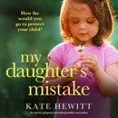 My Daughter's Mistake: An Utterly Gripping and Unforgettable Tear-Jerker (Unabridged) MP3 Audiobook