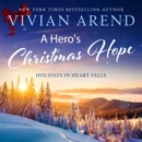 A Hero's Christmas Hope: Holidays in Heart Falls, Book 3 (Unabridged) MP3 Audiobook